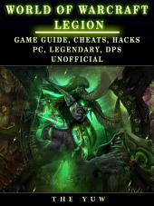 World of Warcraft Legion: Game Guide, Cheats, Hacks, Pc, Legendary, Dps Unofficial