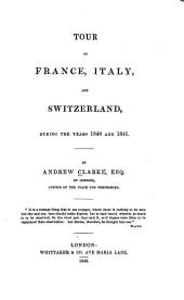 Tour in France, Italy and Switzerland: During the Years 1840 and 1841