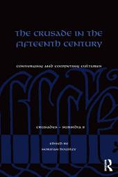The Crusade in the Fifteenth Century: Converging and competing cultures