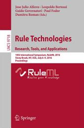 Rule Technologies. Research, Tools, and Applications: 10th International Symposium, RuleML 2016, Stony Brook, NY, USA, July 6-9, 2016. Proceedings