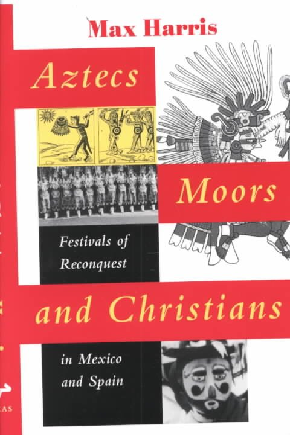 Aztecs, Moors, and Christians