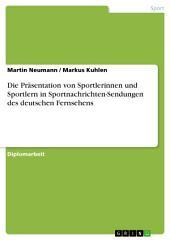 Die Präsentation von Sportlerinnen und Sportlern in Sportnachrichten-Sendungen des deutschen Fernsehens