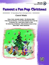 Famous & Fun Pop Christmas, Book 4: 10 Appealing Early Intermediate Piano Arrangements