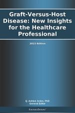 Graft-Versus-Host Disease: New Insights for the Healthcare Professional: 2013 Edition