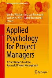 Applied Psychology for Project Managers: A Practitioner's Guide to Successful Project Management