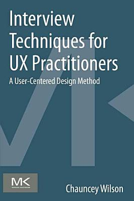 Interview Techniques for UX Practitioners