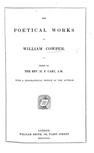 The Poetical Works of William Cowper  Edited by the Rev  H  F  Cary     with a Biographical Notice of the Author