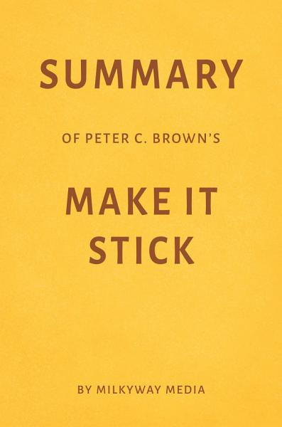Summary of Peter C. Brown's Make It Stick by Milkyway Media