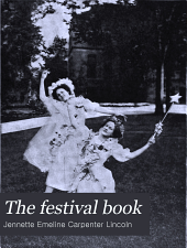 The festival book: May-day pastime and the May-pole; dances, revels and musical games for the playground, school and college