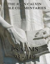John Calvin's Commentaries On The Psalms 93 - 119 (Annotated Edition)