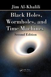 Black Holes, Wormholes and Time Machines, Second Edition: Edition 2