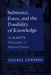 Substance, Force, and the Possibility of Knowledge: On Kant's Philosophy of Material Nature