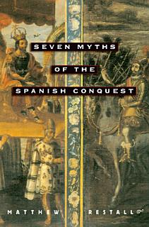 Seven Myths of the Spanish Conquest Book