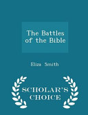 The Battles of the Bible   Scholar s Choice Edition PDF