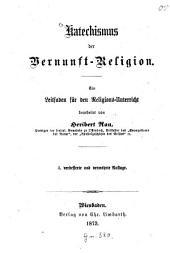 Katechismus der Vernunft-Religion: Ein Leitfaden für den Religions-Unterricht bearb. von Heribert Rau