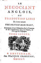 Le négociant anglois, ou Traduction libre du livre intitulé The British merchant, contenant divers mémoires sur le commerce de l'Angleterre avec la France, le Portugal et 'Espagne: Volume1