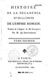 Histoire de la decadence et de la chute de l'empire romain. Traduite de l'Anglois de M. Gibbon, par M. de Septchenes (T. I-III), par M. de Cantuelle de Mokarby T. IV-XI, sans nom de trad. - T. XII, par D. M. et revu par A. M. H. S. (Boularde) T. XIII-XIV et