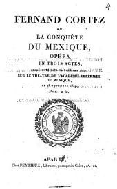 Fernand Cortez ou la Conquête du Mexique: opéra en trois actes