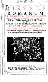Missale Romanum: ex decreto ... Concilii Tridentini restitutum, Pii V Pont. Max. jussu editum et Clementis VIII primum, nunc denuo Urbani Papae Octavi auctoritate recognitum ...