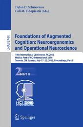 Foundations of Augmented Cognition: Neuroergonomics and Operational Neuroscience: 10th International Conference, AC 2016, Held as Part of HCI International 2016, Toronto, ON, Canada, July 17-22, 2016, Proceedings, Part 2