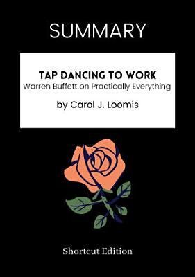 SUMMARY   Tap Dancing To Work  Warren Buffett On Practically Everything By Carol J  Loomis