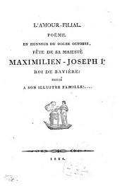 L' amour filial: Poëme en honneur du douze Octobre, fête de sa Majesté Maximilien-Joseph I. Roi de Baviere