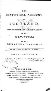 The Statistical Account of Scotland: Drawn Up from the Communications of the Ministers of the Different Parishes, Volume 16