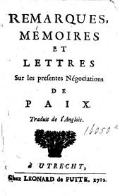Remarques, mémoires et lettres sur les presentes négociations de paix