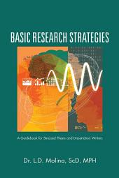 Basic Research Strategies: A Guidebook for Stressed Thesis and Dissertation Writers