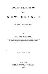 France and England in North America: Count Frontenac and New France, under Louis XIV. 1877