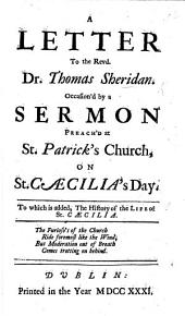 A Letter to the Rev. Dr. T. Sheridan occasion'd by a sermon preach'd at St. Patricks Church, on St. Caecilia's day. To which is added the history of the life of St. Cæcilia