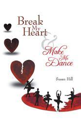 Break My Heart And Make Me Dance Book PDF