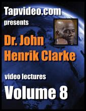 Dr. John Henrik Clarke Video Lecture Volume 8 of 12: 4 DVDs, 3 plus hours of video lectures. Best viewed on wifi on phones or tablets. iPads or Android (use google Play Book app to view. Gmail account required)