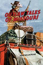Outlaw Tales of Missouri: True Stories of the Show Me State's Most Infamous Crooks, Culprits, and Cutthroats, Edition 2