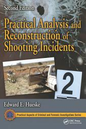 Practical Analysis and Reconstruction of Shooting Incidents, Second Edition: Edition 2
