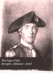 The logs of the Serapis--Alliance--Ariel: under the command of John Paul Jones, 1779-1780, with extracts from public documents, unpublished letters, and narratives, and illustrated with reproductions of scarce prints