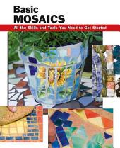 Basic Mosaics: All the Skills and Tools You Need to Get Started