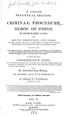 A Complete Practical Treatise on Criminal Procedure  Pleading  and Evidence  in Indictable Cases