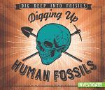Digging Up Human Fossils