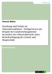 Erziehung und Schule im Nationalsozialismus - Nachgewiesen am Beispiel der Landerziehungsheime besonders der Odenwaldschule unter Berücksichtigung der Grund- und Hauptschule