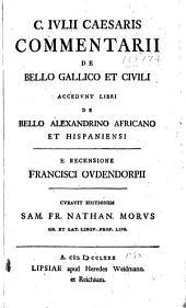 C. Ivlii Caesaris Commentarii de bello Gallico et civili: accedvnt libri de bello Alexandrino, Africano et Hispaniensis
