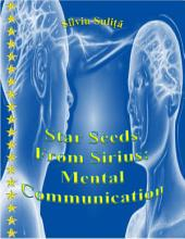 Star Seeds From Sirius: Mental Communication
