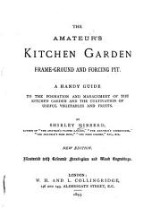 The Amateur's Kitchen Garden, Frame-ground and Forcing Pit: A Handy Guide to the Formation and Management of the Kitchen Garden and the Cultivation of Useful Vegetables and Fruits