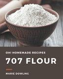 Oh  707 Homemade Flour Recipes