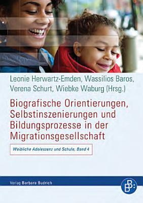 Biografische Orientierungen  Selbstinszenierungen und Bildungsprozesse in der Migrationsgesellschaft PDF