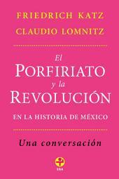 El Porfiriato y la Revolución en la Historia de México: Una conversación