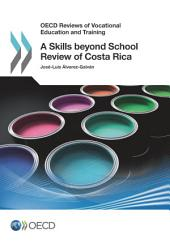 OECD Reviews of Vocational Education and Training A Skills beyond School Review of Costa Rica