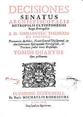 Decisiones senatus archiepiscopalis metropol. Olysipon. regni Portugaliae: Ex gravissimorum patrum responsis collectae, tam in iudicio ordinario, quam apostolico, Volume 4