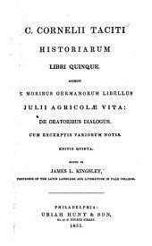 C. Cornelii Taciti Historiarum libri quinque: accedit De moribus germanorum libellus Julii Agricolae vita : De oratoribus dialogus
