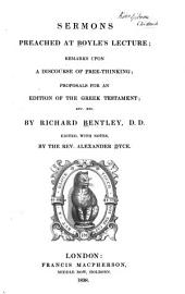 Sermons Preached at Boyle's Lecture: Remarks Upon a Discourse of Free-thinking; Proposals for an Edition of the Greek Testament; Etc., Etc